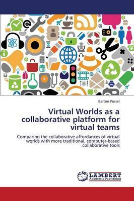 Virtual Worlds as a Collaborative Platform for Virtual Teams