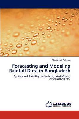Forecasting and Modeling Rainfall Data in Bangladesh