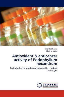 Antioxidant & Anticancer Activity of Podophyllum Hexandrum