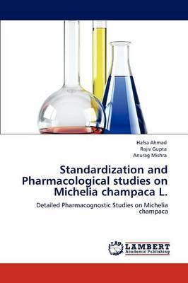 Standardization and Pharmacological Studies on Michelia Champaca L.