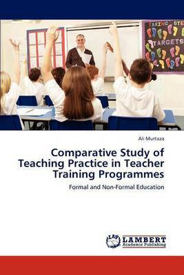 Comparative Study of Teaching Practice in Teacher Training Programmes