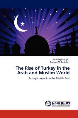 The Rise of Turkey in the Arab and Muslim World