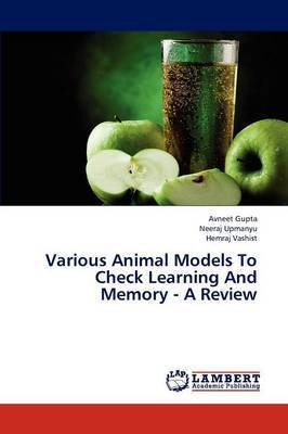 Various Animal Models to Check Learning and Memory - A Review