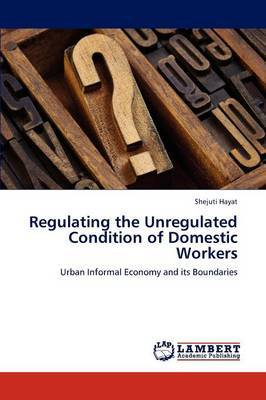 Regulating the Unregulated Condition of Domestic Workers
