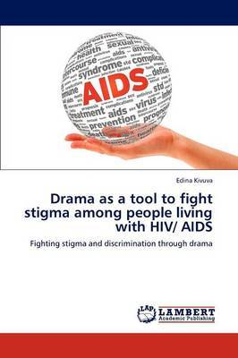 Drama as a Tool to Fight Stigma Among People Living with HIV/ AIDS