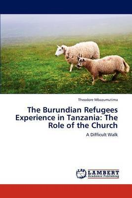 The Burundian Refugees Experience in Tanzania: The Role of the Church