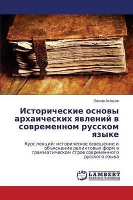 Istoricheskie Osnovy Arkhaicheskikh Yavleniy V Sovremennom Russkom Yazyke