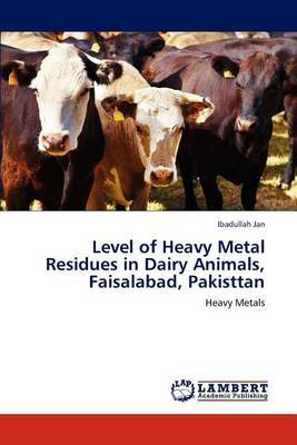 Level of Heavy Metal Residues in Dairy Animals, Faisalabad, Pakisttan