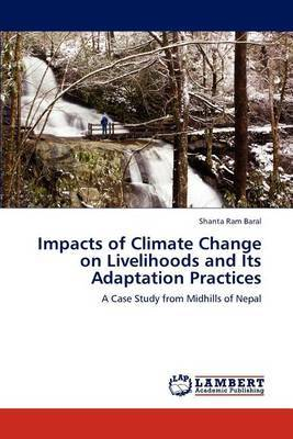 Impacts of Climate Change on Livelihoods and Its Adaptation Practices
