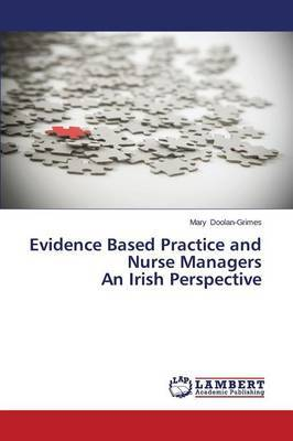 Evidence Based Practice and Nurse Managers an Irish Perspective