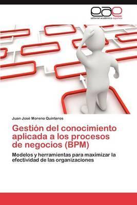 Gestion del Conocimiento Aplicada a Los Procesos de Negocios (Bpm)