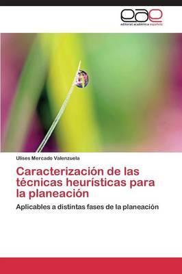 Caracterizacion de Las Tecnicas Heuristicas Para La Planeacion