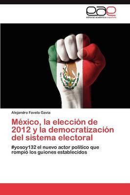 Mexico, La Eleccion de 2012 y La Democratizacion del Sistema Electoral