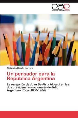 Un Pensador Para La Republica Argentina