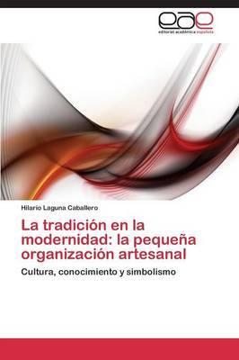La Tradicion En La Modernidad: La Pequena Organizacion Artesanal