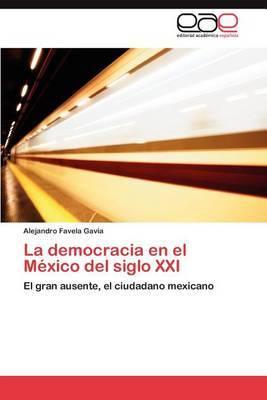 La Democracia En El Mexico del Siglo XXI