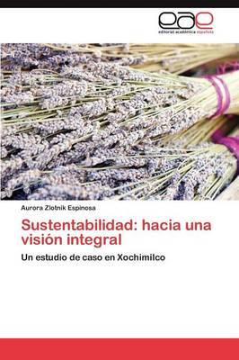 Sustentabilidad: Hacia Una Vision Integral