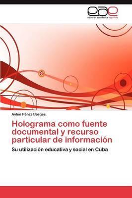 Holograma Como Fuente Documental y Recurso Particular de Informacion