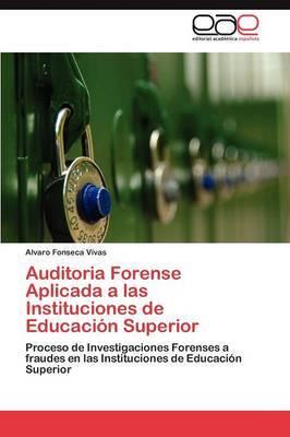 Auditoria Forense Aplicada a Las Instituciones de Educacion Superior