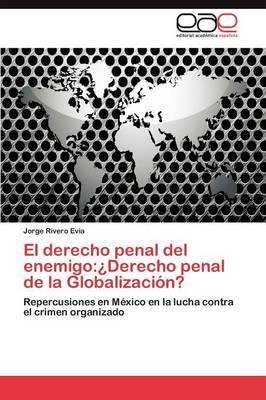 El Derecho Penal del Enemigo: Derecho Penal de la Globalizacion?