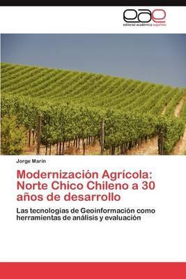 Modernizacion Agricola: Norte Chico Chileno a 30 Anos de Desarrollo