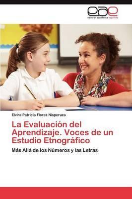La Evaluacion del Aprendizaje. Voces de Un Estudio Etnografico