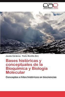 Bases Historicas y Conceptuales de La Bioquimica y Biologia Molecular