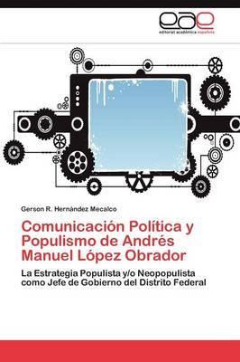 Comunicacion Politica y Populismo de Andres Manuel Lopez Obrador