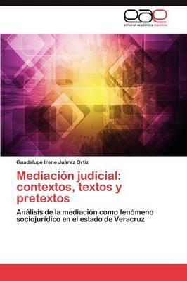 Mediacion Judicial: Contextos, Textos y Pretextos