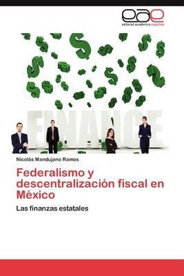 Federalismo y Descentralizacion Fiscal En Mexico