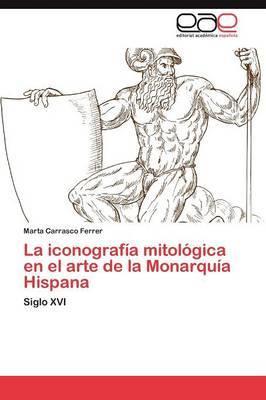 La Iconografia Mitologica En El Arte de La Monarquia Hispana