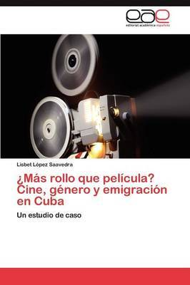 Mas Rollo Que Pelicula? Cine, Genero y Emigracion En Cuba