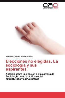 Elecciones No Elegidas. La Sociologia y Sus Aspirantes.