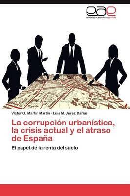 La Corrupcion Urbanistica, La Crisis Actual y El Atraso de Espana