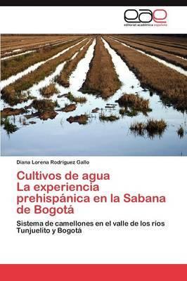 Cultivos de Agua La Experiencia Prehispanica En La Sabana de Bogota