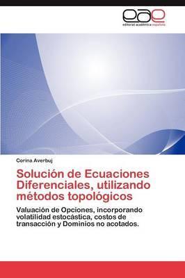 Solucion de Ecuaciones Diferenciales, Utilizando Metodos Topologicos
