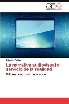 La Narrativa Audiovisual Al Servicio de La Realidad