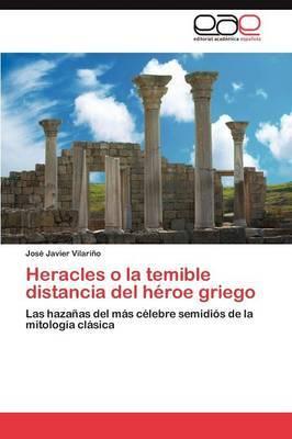 Heracles O La Temible Distancia del Heroe Griego