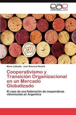 Cooperativismo y Transicion Organizacional En Un Mercado Globalizado