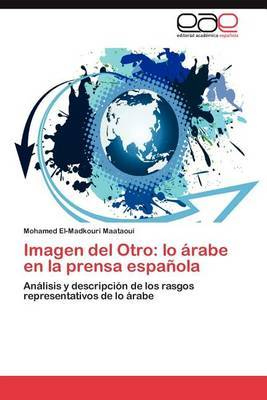 Imagen del Otro: Lo Arabe En La Prensa Espanola
