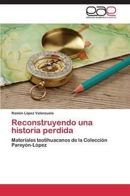 Reconstruyendo Una Historia Perdida