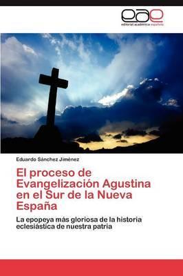 El Proceso de Evangelizacion Agustina En El Sur de la Nueva Espana