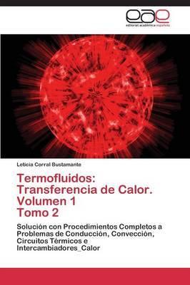 Termofluidos: Transferencia de Calor. Volumen 1 Tomo 2