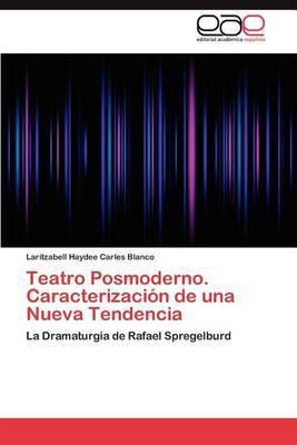 Teatro Posmoderno. Caracterizacion de Una Nueva Tendencia