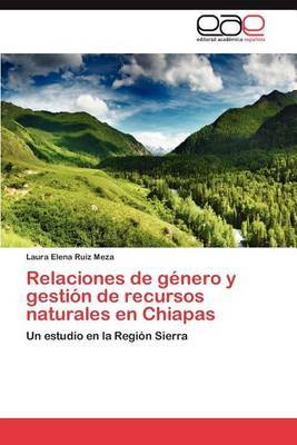 Relaciones de Genero y Gestion de Recursos Naturales En Chiapas