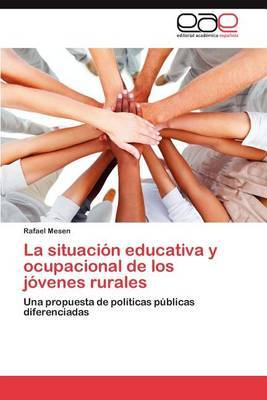 La Situacion Educativa y Ocupacional de Los Jovenes Rurales