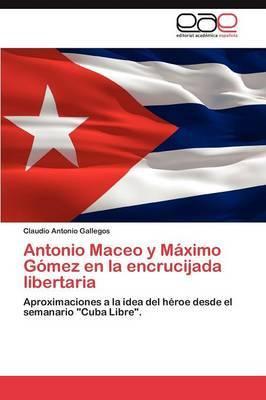 Antonio Maceo y Maximo Gomez En La Encrucijada Libertaria