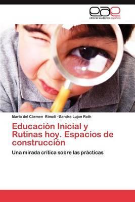 Educacion Inicial y Rutinas Hoy. Espacios de Construccion