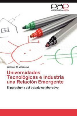 Universidades Tecnologicas E Industria Una Relacion Emergente