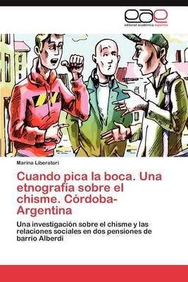 Cuando Pica La Boca. Una Etnografia Sobre El Chisme. Cordoba-Argentina